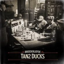 Tan2 ducks lyrics Broederliefde