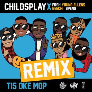 Tis Oke Mop Remix Lyrics Childsplay X Frsh Ft Young